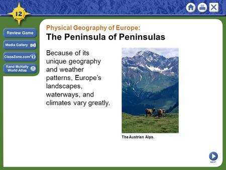 Physical Geography of Europe: The Peninsula of Peninsulas Because of its unique geography and weather patterns, Europe's landscapes, waterways, and climates.