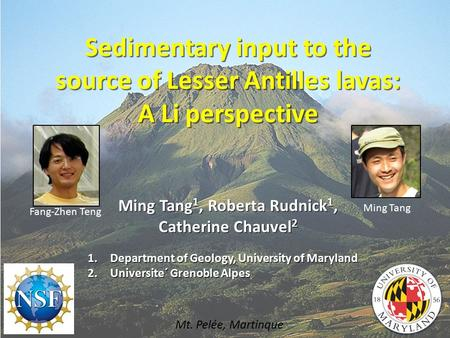 Sedimentary input to the source of Lesser Antilles lavas: A Li perspective Ming Tang 1, Roberta Rudnick 1, Catherine Chauvel 2 1.Department of Geology,