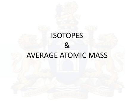 ISOTOPES & AVERAGE ATOMIC MASS. Agenda P. 26-27-Average Atomic Mass (O/S) HW: P.27# 1; P.29 # 1-9 and w/s.