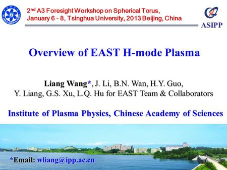 ASIPP Overview of EAST H-mode Plasma Liang Wang*, J. Li, B.N. Wan, H.Y. Guo, Y. Liang, G.S. Xu, L.Q. Hu for EAST Team & Collaborators Institute of Plasma.