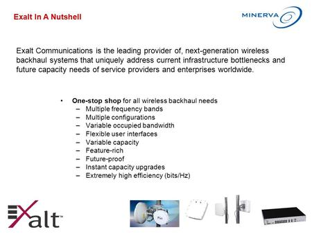 One-stop shop for all wireless backhaul needs –Multiple frequency bands –Multiple configurations –Variable occupied bandwidth –Flexible user interfaces.