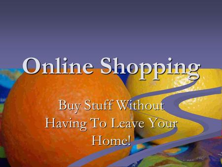 Online Shopping Buy Stuff Without Having To Leave Your Home!
