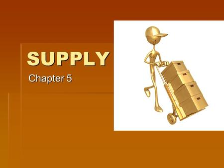 SUPPLY Chapter 5. SUPPLY IS  Supply is NOT how much of a good is sitting on the grocery store shelves --- instead it is how much producers are willing.