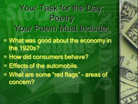 Your Task for the Day: Poetry Your Poem Must Include:  What was good about the economy in the 1920s?  How did consumers behave?  Effects of the automobile.