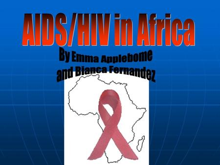 Scientists determined that AIDS originated in Central Africa around 1930 More than 70% of the victims of AIDS were Africans A quarter of the people who.