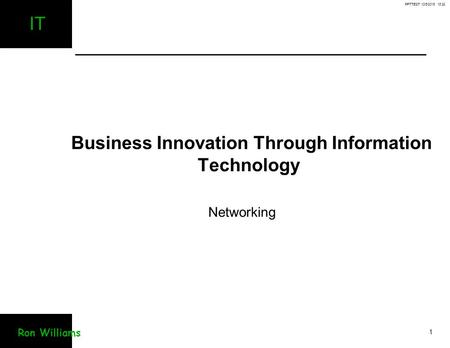 PPTTEST 10/6/2015 18:29 1 IT Ron Williams Business Innovation Through Information Technology Networking.