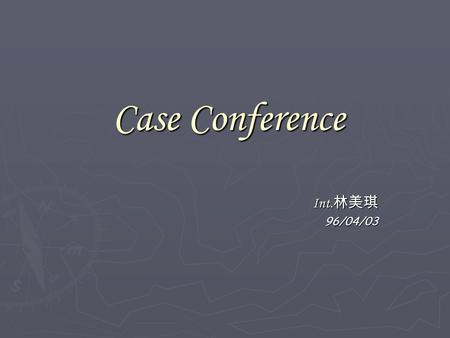 Case Conference Int. 林美琪 96/04/03. Patient profile ► 李  季, 27y/o, male ► Chart num.:16897970 ► Admission to ER date: 96/03/30 04:36 ► Way of admission: