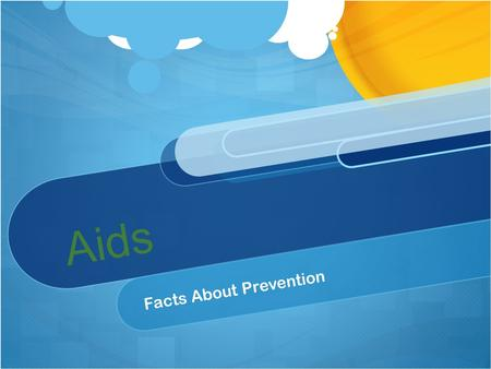 Aids Facts About Prevention. Disease Facts Found in tears, saliva,nervous system tissue, spinal fluid, and breast milk.