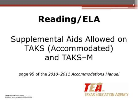 Reading/ELA Supplemental Aids Allowed on TAKS (Accommodated) and TAKS–M page 95 of the 2010–2011 Accommodations Manual 1 Texas Education Agency Student.