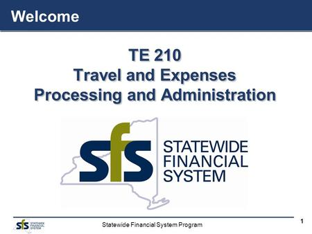 Statewide Financial System Program 1 TE 210 Travel and Expenses Processing and Administration TE 210 Travel and Expenses Processing and Administration.