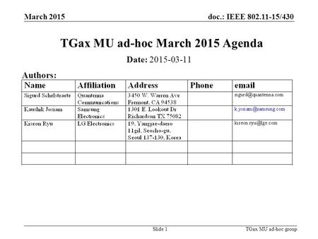Doc.: IEEE 802.11-15/430 March 2015 TGax MU ad-hoc groupSlide 1 TGax MU ad-hoc March 2015 Agenda Date: 2015-03-11 Authors: