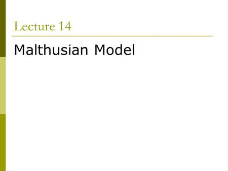 Lecture 14 Malthusian Model. Economics Growth  Solow model explains all growth facts for industrialized countries  Why are many poor countries not growing?