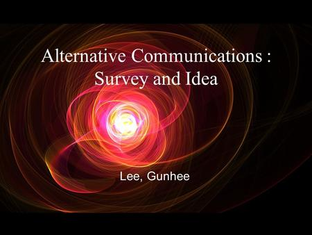 Alternative Communications : Survey and Idea Lee, Gunhee.