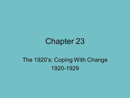 Chapter 23 The 1920's: Coping With Change 1920-1929.