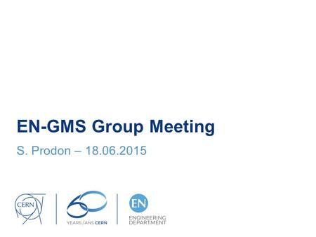 EN-GMS Group Meeting S. Prodon – 18.06.2015. CERN News (scientific matters) 1 st collisions at 13 TeV on 20 May Stable beam as from 3 June = start of.