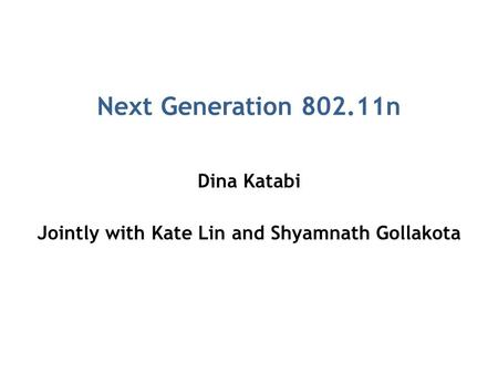 Next Generation 802.11n Dina Katabi Jointly with Kate Lin and Shyamnath Gollakota.