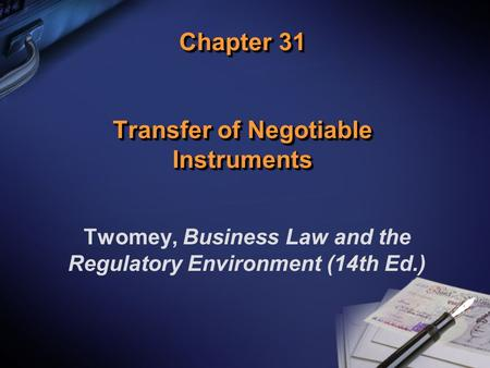 Chapter 31 Transfer of Negotiable Instruments Twomey, Business Law and the Regulatory Environment (14th Ed.)
