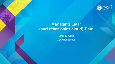 Managing Lidar (and other point cloud) Data Lindsay Weitz Cody Benkelman.