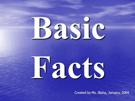 Basic Facts Created by Ms. Blaha, January, 2004 Number your paper from 1-100.