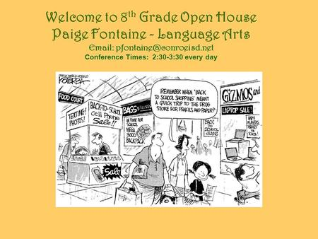 Welcome to 8 th Grade Open House Paige Fontaine - Language Arts   Conference Times: 2:30-3:30 every day.