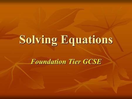Solving Equations Foundation Tier GCSE. Starter Activity – Evaluate when…... Put the cards in order of smallest on the left to largest on the right….when….