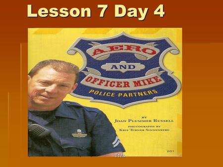 Lesson 7 Day 4 You will need your reading book, pencil, and paper. T174.