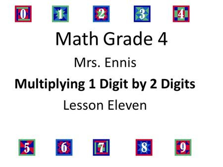 Math Grade 4 Mrs. Ennis Multiplying 1 Digit by 2 Digits Lesson Eleven.
