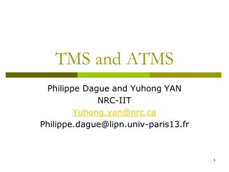 1 TMS and ATMS Philippe Dague and Yuhong YAN NRC-IIT