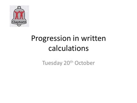 Progression in written calculations Tuesday 20 th October.