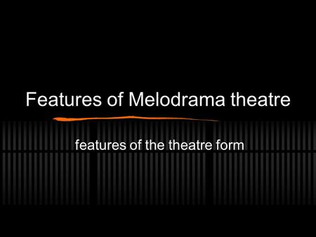 Features of Melodrama theatre features of the theatre form.