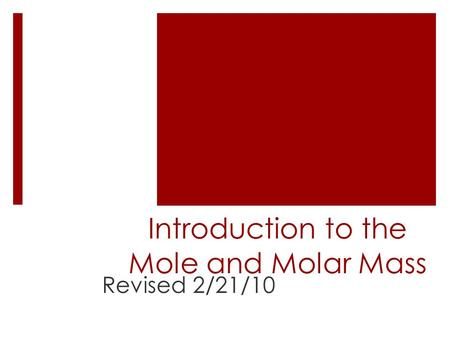 Introduction to the Mole and Molar Mass Revised 2/21/10.