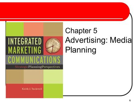 "1 Chapter 5 Advertising: Media Planning. 2 Media Planning ""A plan of action to communicate a message to a target market a the right time, and right frequency."""