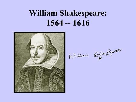 William Shakespeare: 1564 -- 1616. Stratford-upon-Avon.