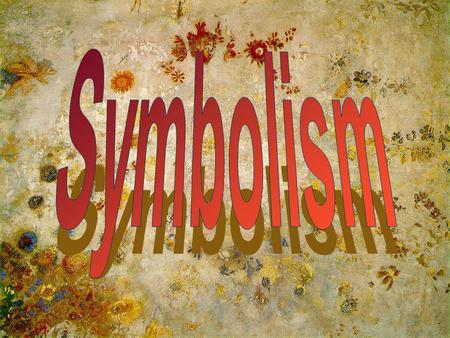 Symbolism was an artistic and literary movement during the 1890s which started in art with the followers of Gauguin.