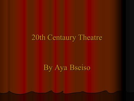 20th Centaury Theatre By Aya Bseiso My Timeline In 1904 Irish poet W.B Yeats and his friend, playwright and folklorist lady Augusta Gregory, co-founded.