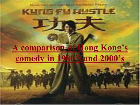 A comparison of Hong Kong's comedy in 1980's and 2000's.