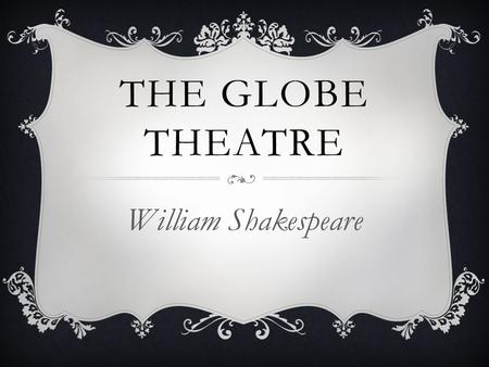The Globe Theatre William Shakespeare.