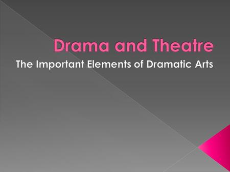  Dictionary: a piece of written work that tells a story and is meant to be performed; this is called a play  An event that has exciting, emotional and/or.