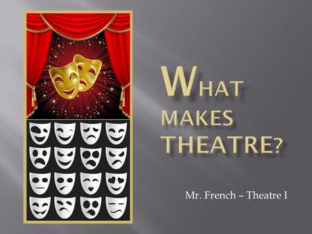 Mr. French – Theatre I.  An author of plays, a dramatist.