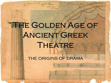 The Golden Age of Ancient Greek Theatre the origins of drama.