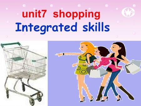 unit7 shopping Integrated skills  To learn to get useful information from listening 从听的内容中获取相关信息  To learn the life ahout the children in poor area.