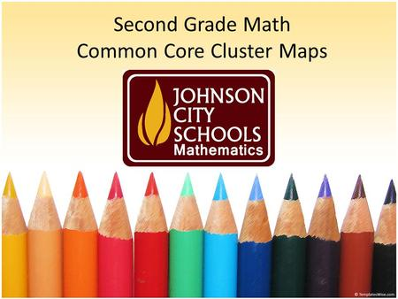 Second Grade Math Common Core Cluster Maps. Mathematical Practices 1. Make sense of problems and persevere in solving them. 2. Reason abstractly and quantitatively.