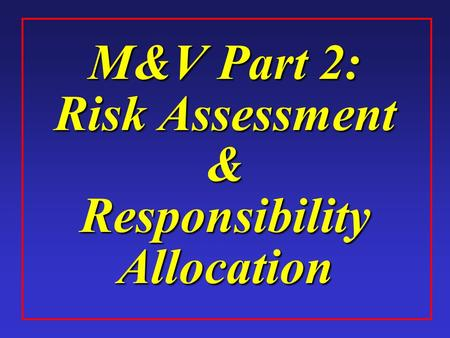 M&V Part 2: Risk Assessment & Responsibility Allocation.