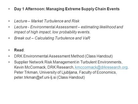 Day 1 Afternoon: Managing Extreme Supply Chain Events Lecture – Market Turbulence and Risk Lecture - Environmental Assessment – estimating likelihood and.