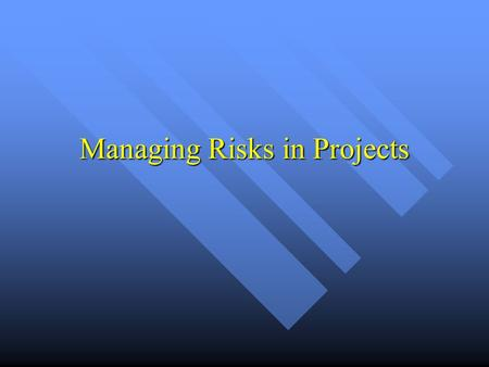 Managing Risks in Projects. Risk Concepts The Likelihood that some Problematical Event will Occur The Likelihood that some Problematical Event will Occur.