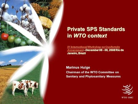 Private SPS Standards in WTO context IV International Workshop on Conformity Assessment - December 08 - 09, 2008 Rio de Janeiro, Brazil IV International.
