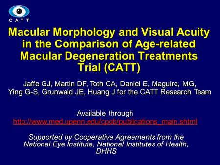 1 Macular Morphology and Visual Acuity in the Comparison of Age-related Macular Degeneration Treatments Trial (CATT) Jaffe GJ, Martin DF, Toth CA, Daniel.