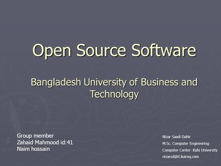 Open Source Software Bangladesh University of Business and Technology Nizar Saadi Dahir M.Sc. Computer Engineering Computer Center- Kufa University