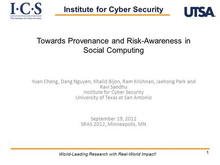 11 World-Leading Research with Real-World Impact! Towards Provenance and Risk-Awareness in Social Computing Yuan Cheng, Dang Nguyen, Khalid Bijon, Ram.