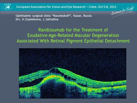 European Association for Vision and Eye Research – Crete, Oct 5-8, 2011 Ranibizumab for the Treatment of Exudative Age-Related Macular Degeneration Associated.